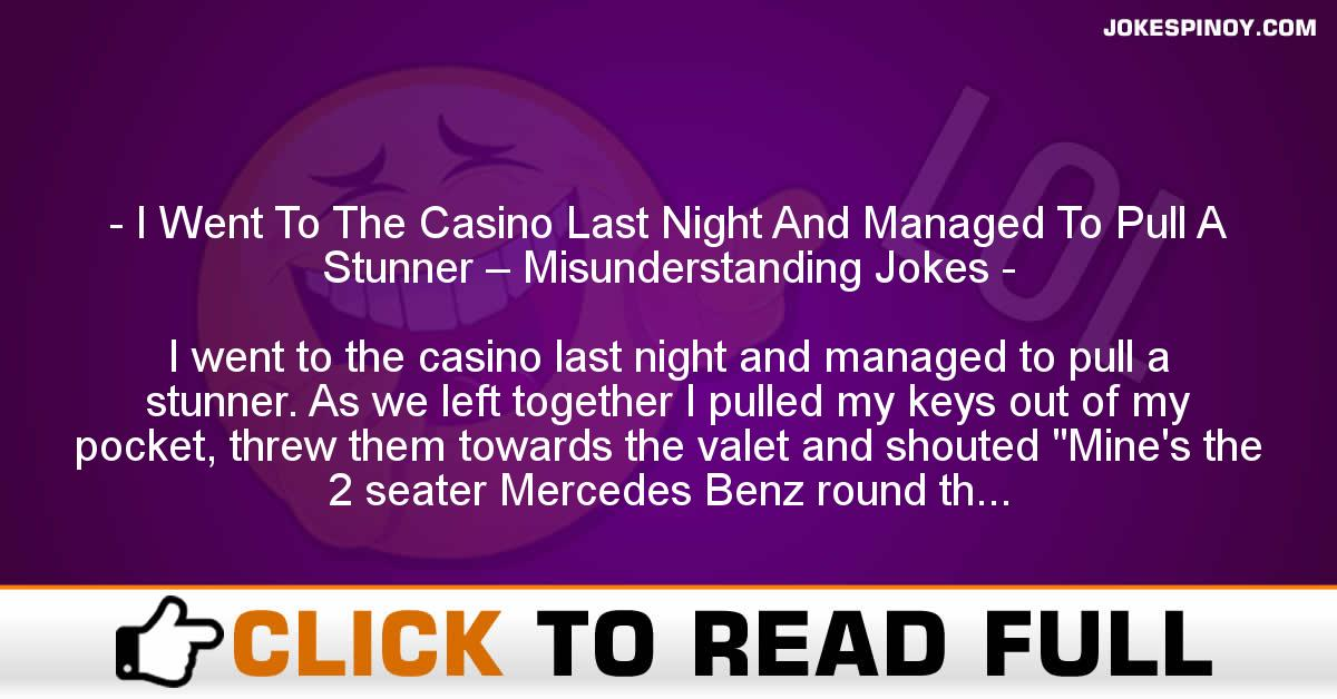 I Went To The Casino Last Night And Managed To Pull A Stunner – Misunderstanding Jokes