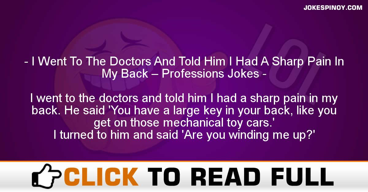 I Went To The Doctors And Told Him I Had A Sharp Pain In My Back – Professions Jokes
