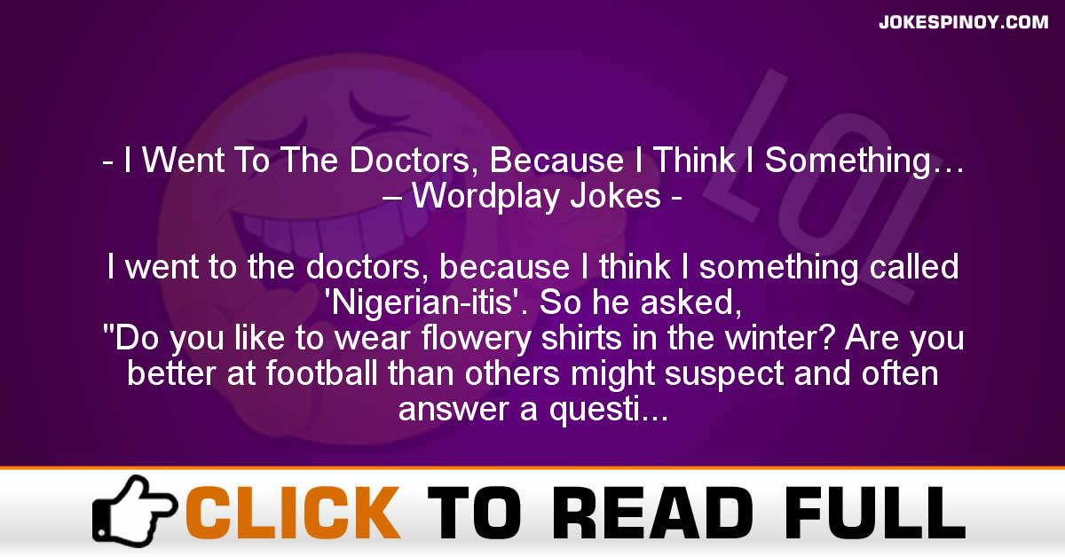 I Went To The Doctors, Because I Think I Something… – Wordplay Jokes