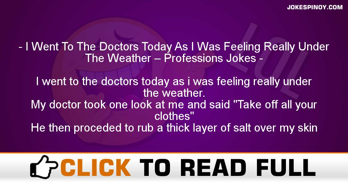 I Went To The Doctors Today As I Was Feeling Really Under The Weather – Professions Jokes
