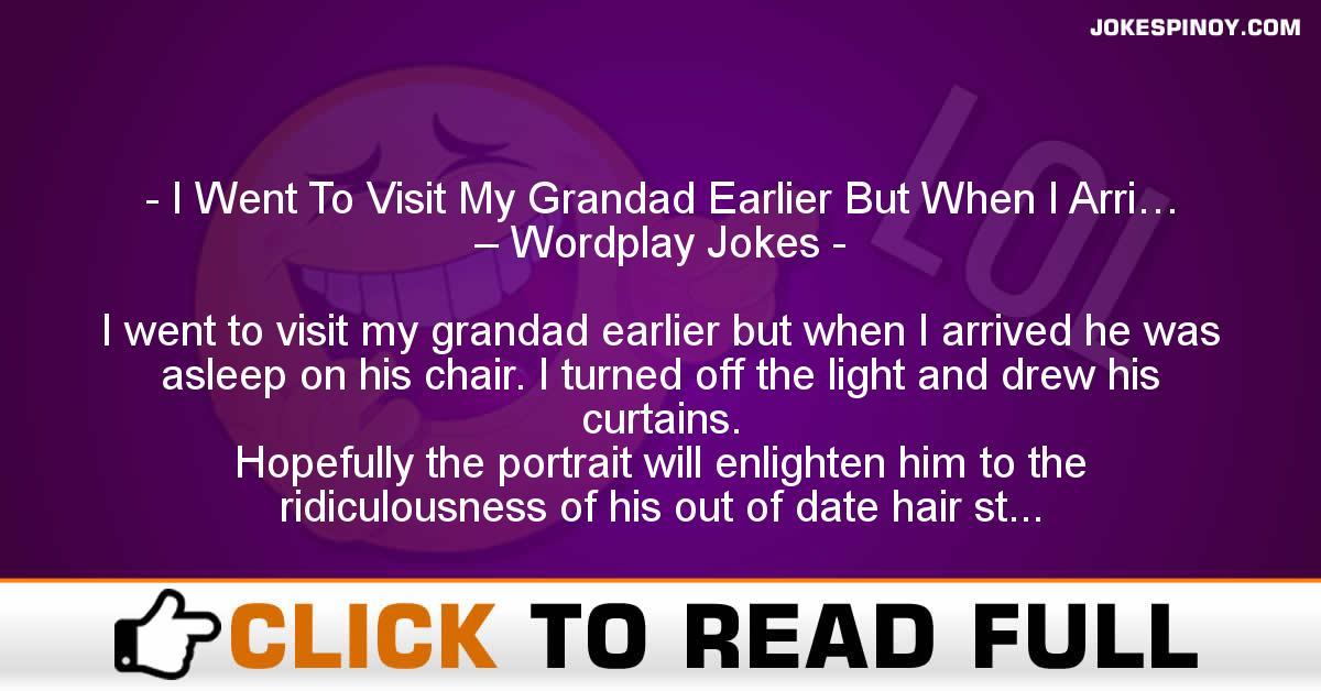 I Went To Visit My Grandad Earlier But When I Arri… – Wordplay Jokes