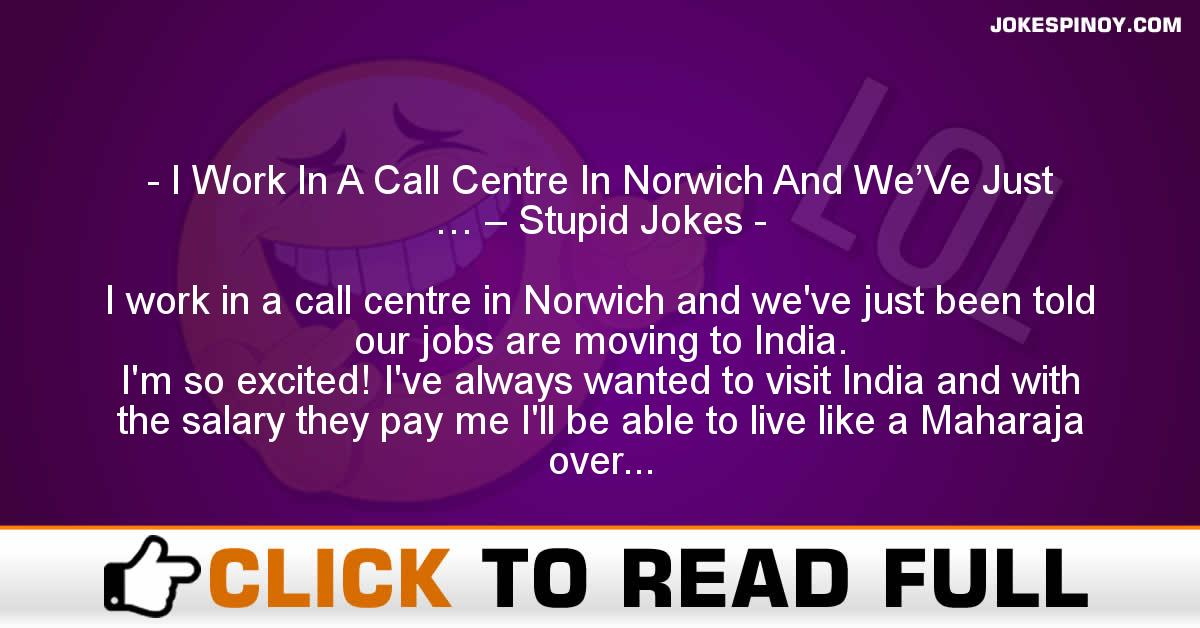 I Work In A Call Centre In Norwich And We'Ve Just … – Stupid Jokes