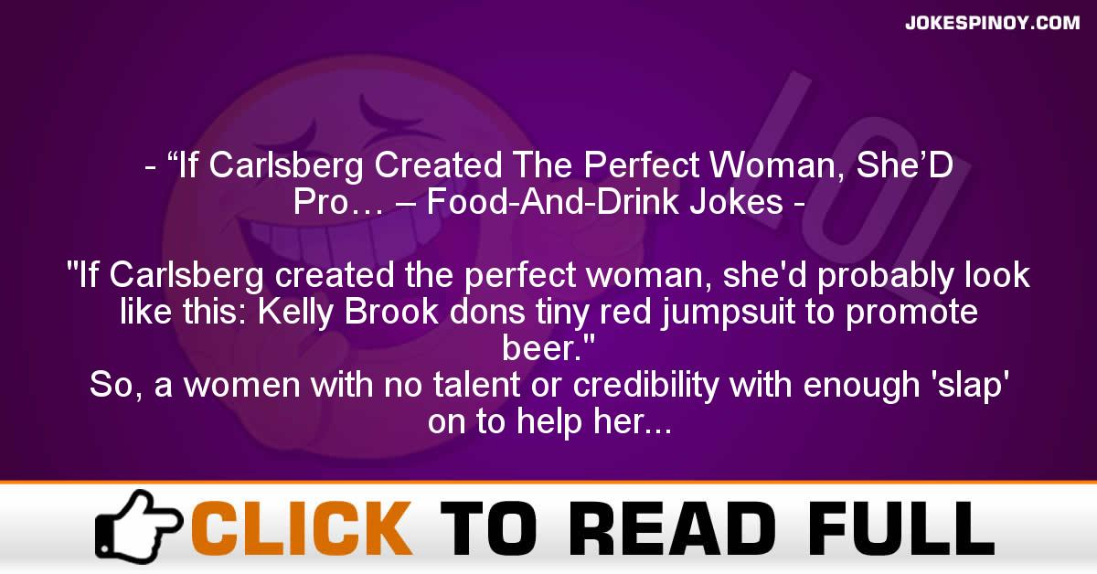 """""""If Carlsberg Created The Perfect Woman, She'D Pro… – Food-And-Drink Jokes"""