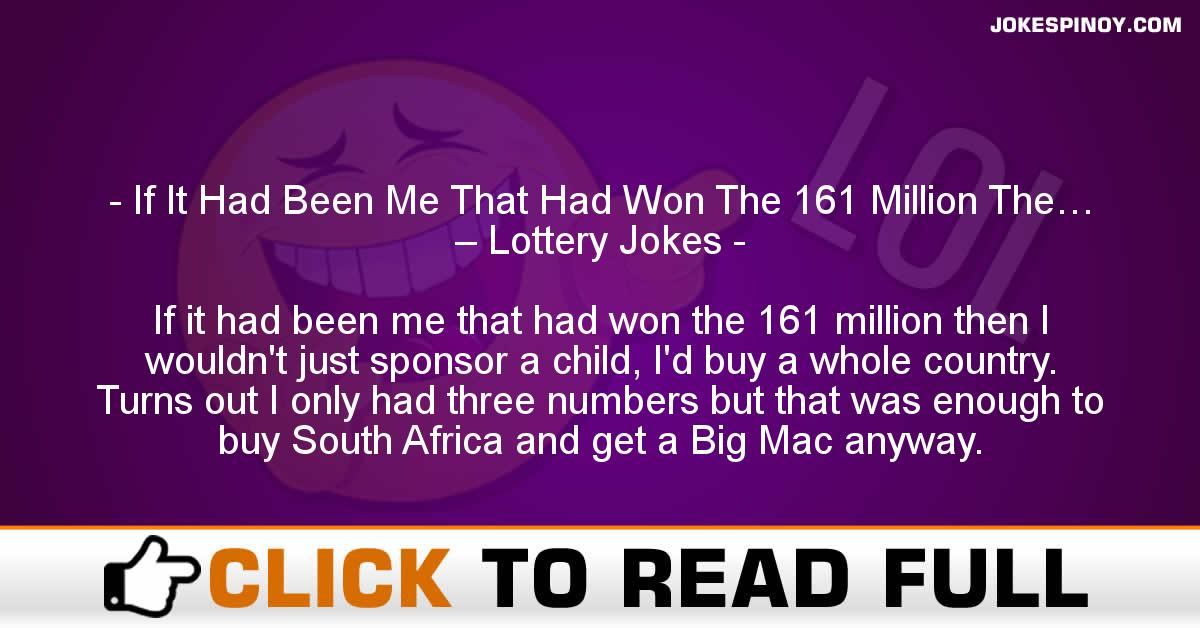 If It Had Been Me That Had Won The 161 Million The… – Lottery Jokes