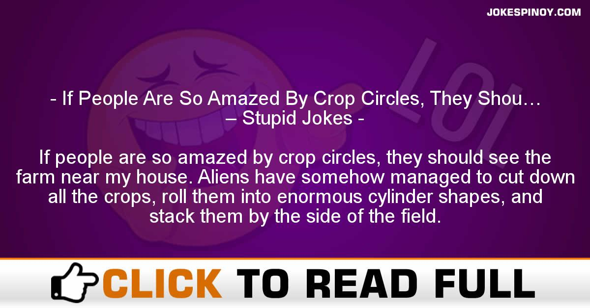 If People Are So Amazed By Crop Circles, They Shou… – Stupid Jokes
