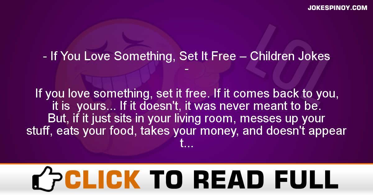 If You Love Something, Set It Free – Children Jokes