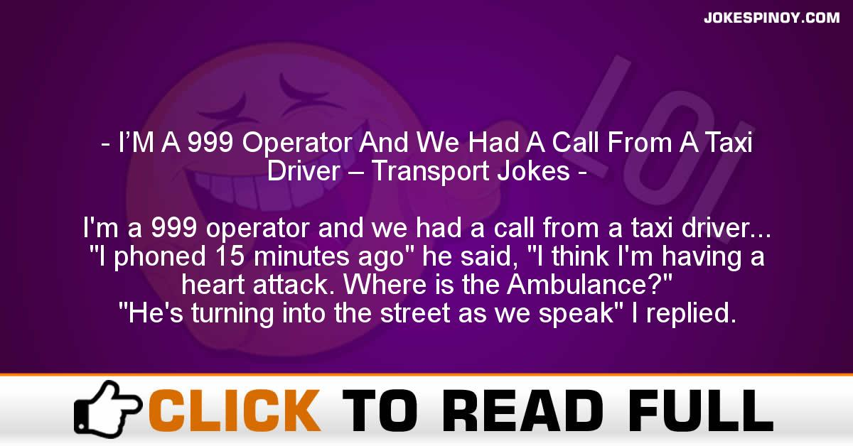 I'M A 999 Operator And We Had A Call From A Taxi Driver – Transport Jokes