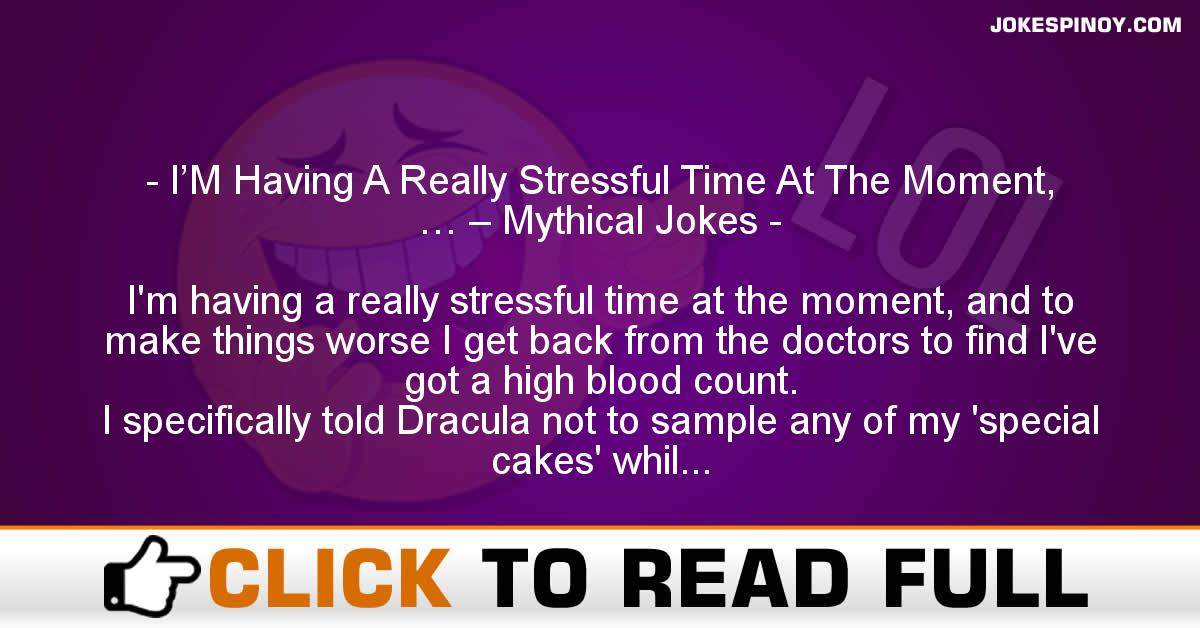 I'M Having A Really Stressful Time At The Moment, … – Mythical Jokes
