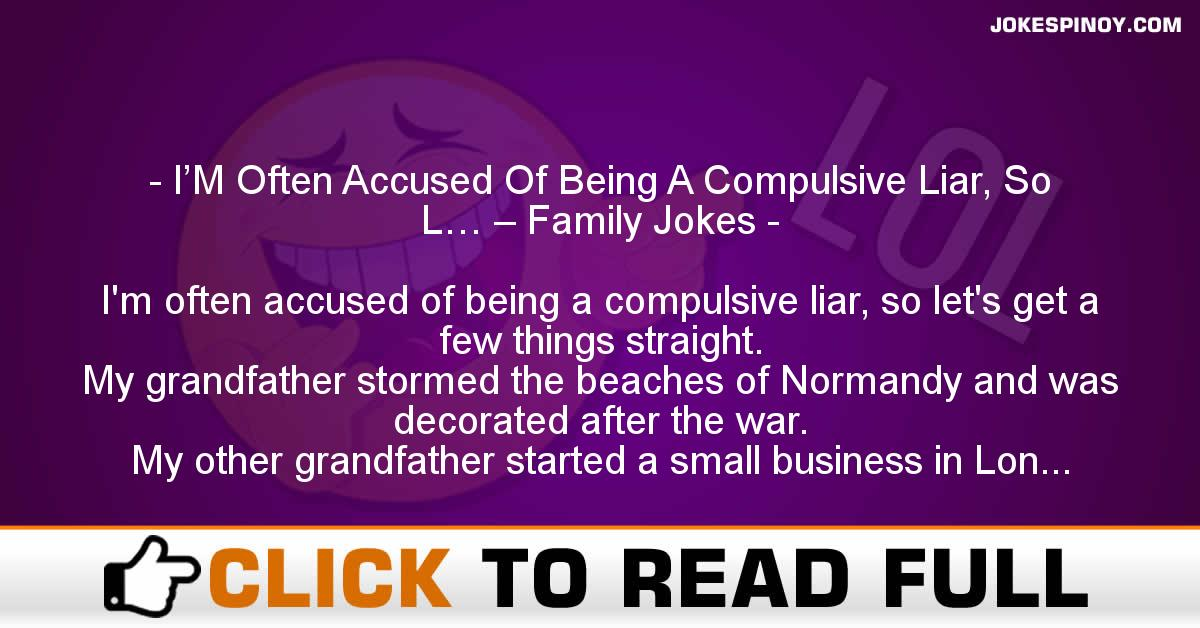 I'M Often Accused Of Being A Compulsive Liar, So L… – Family Jokes