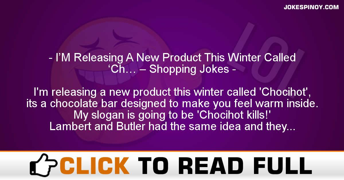 I'M Releasing A New Product This Winter Called 'Ch… – Shopping Jokes