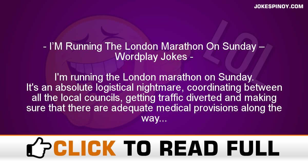 I'M Running The London Marathon On Sunday – Wordplay Jokes