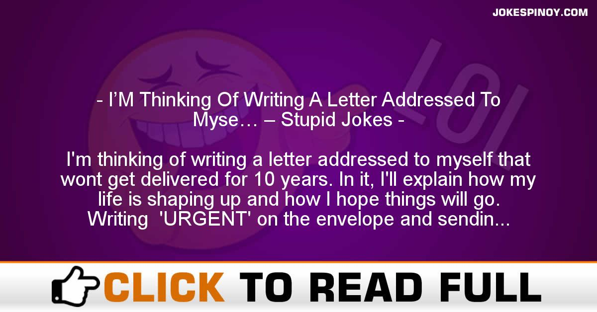 I'M Thinking Of Writing A Letter Addressed To Myse… – Stupid Jokes