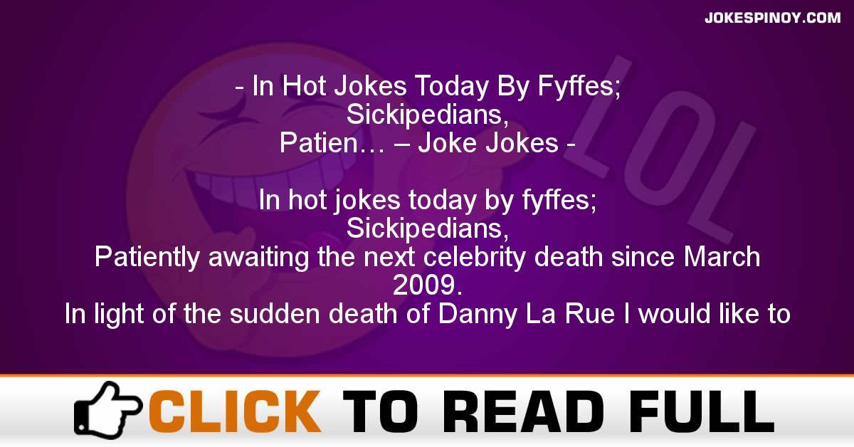 In Hot Jokes Today By Fyffes; Sickipedians, Patien… – Joke Jokes