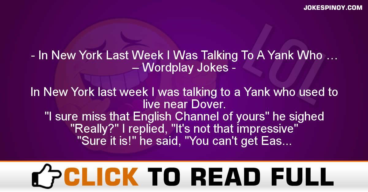 In New York Last Week I Was Talking To A Yank Who … – Wordplay Jokes