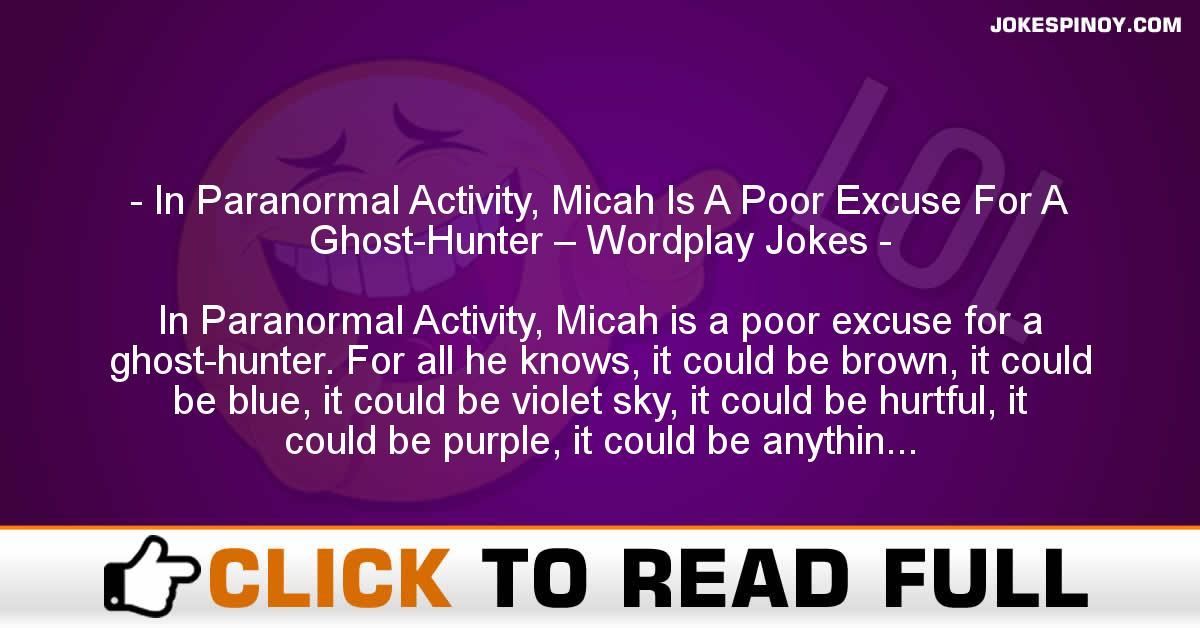 In Paranormal Activity, Micah Is A Poor Excuse For A Ghost-Hunter – Wordplay Jokes