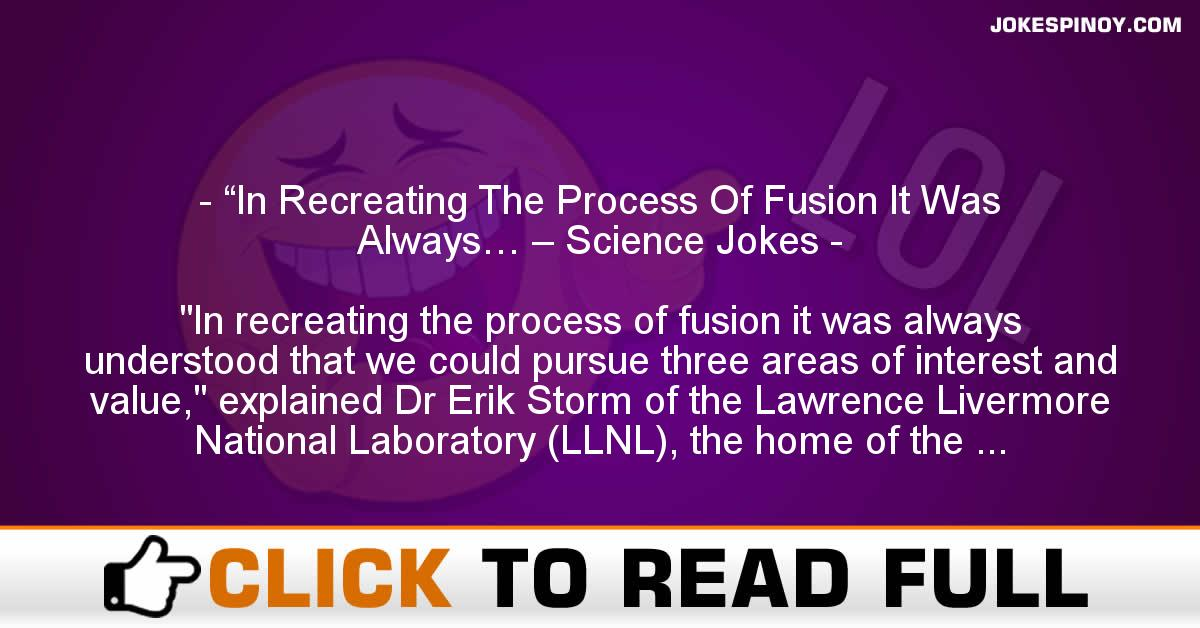 """In Recreating The Process Of Fusion It Was Always… – Science Jokes"