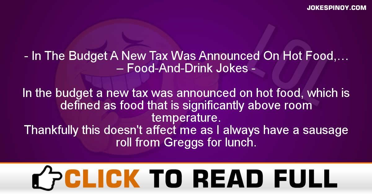 In The Budget A New Tax Was Announced On Hot Food,… – Food-And-Drink Jokes