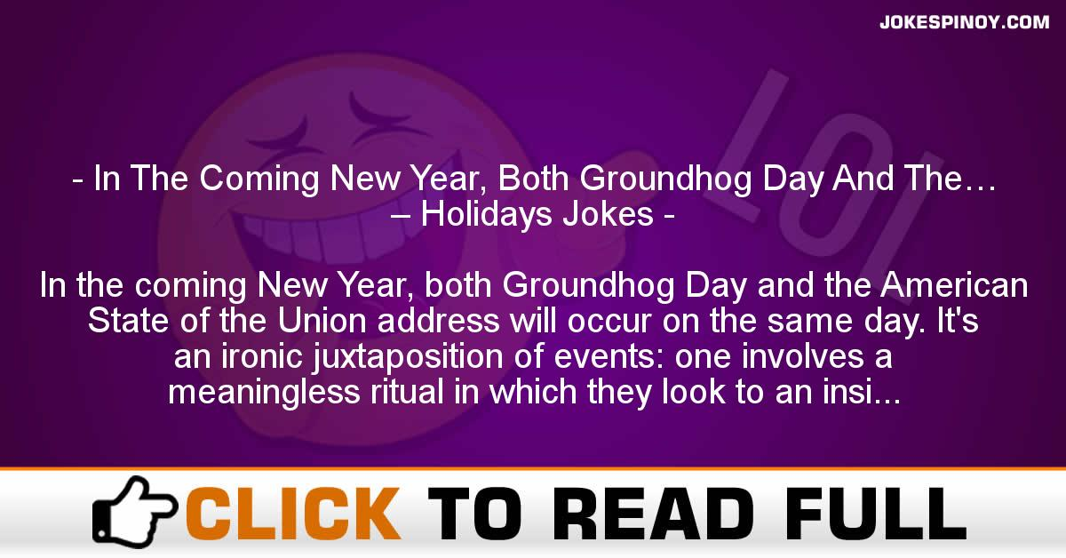 In The Coming New Year, Both Groundhog Day And The… – Holidays Jokes