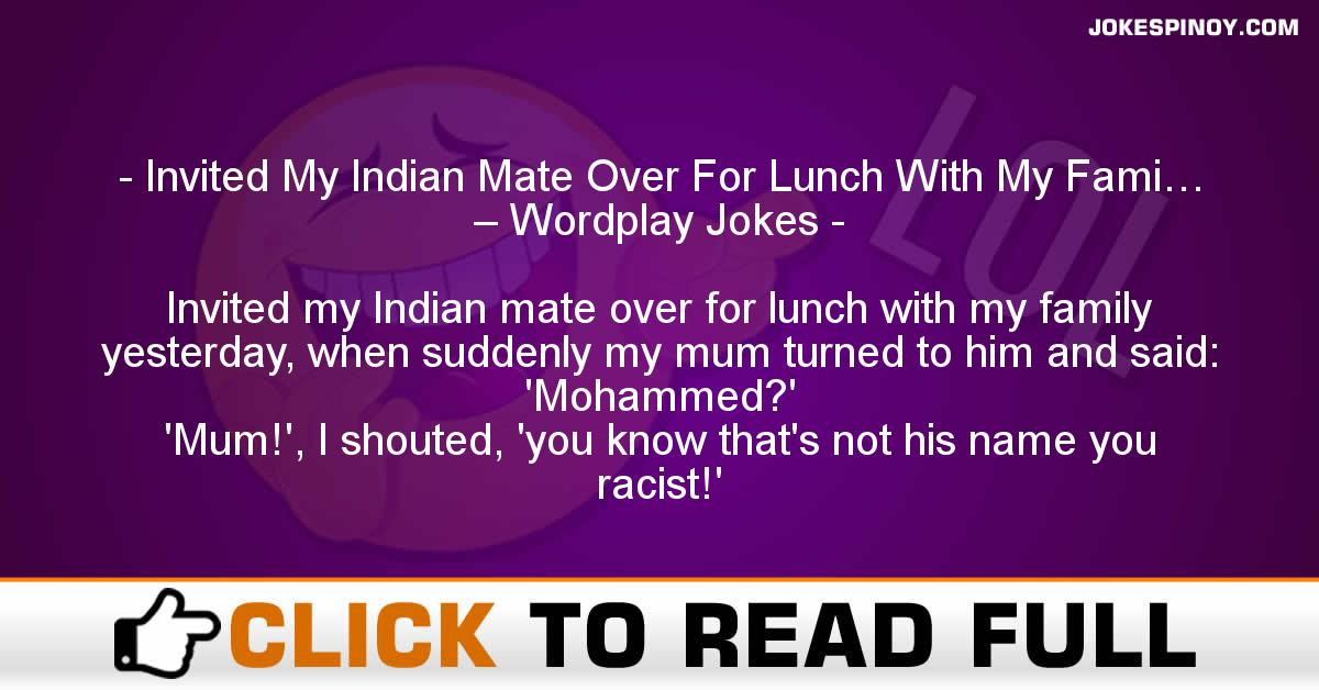 Invited My Indian Mate Over For Lunch With My Fami… – Wordplay Jokes