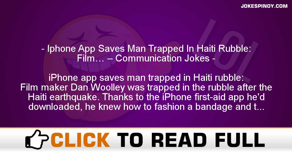 Iphone App Saves Man Trapped In Haiti Rubble: Film… – Communication Jokes