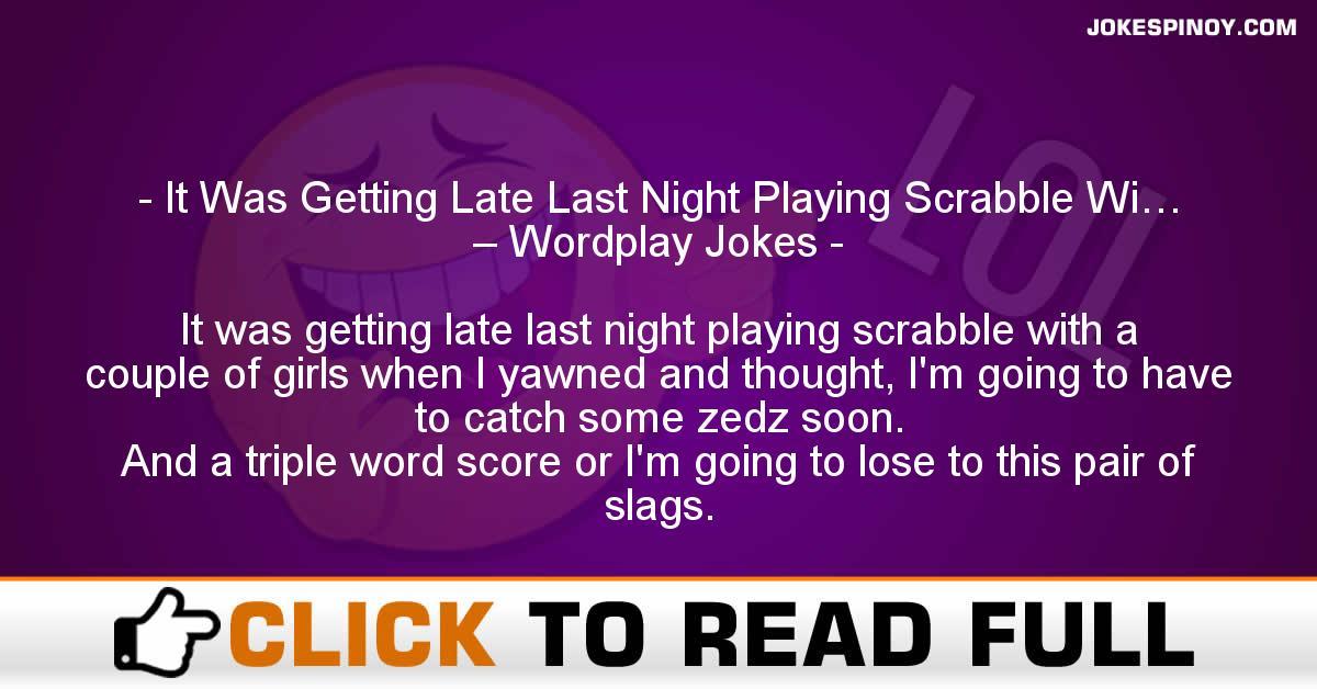 It Was Getting Late Last Night Playing Scrabble Wi… – Wordplay Jokes