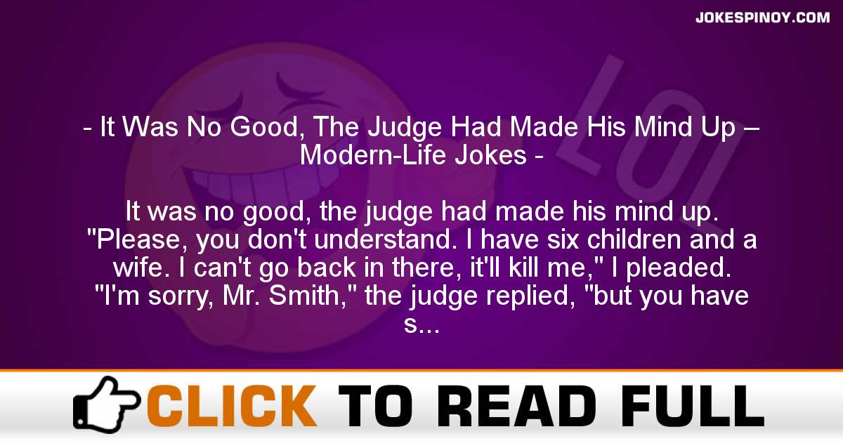 It Was No Good, The Judge Had Made His Mind Up – Modern-Life Jokes