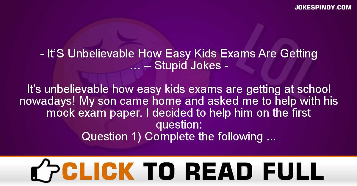 It'S Unbelievable How Easy Kids Exams Are Getting … – Stupid Jokes