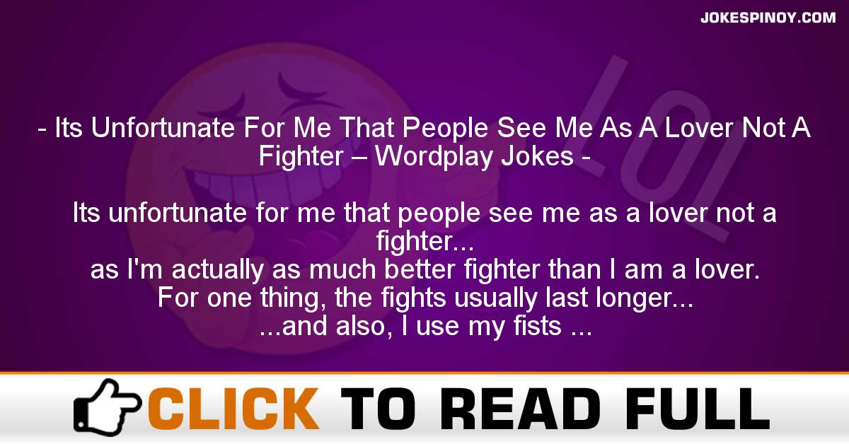 Its Unfortunate For Me That People See Me As A Lover Not A Fighter – Wordplay Jokes