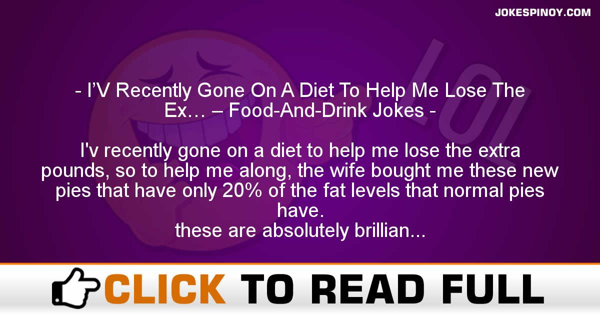 I'V Recently Gone On A Diet To Help Me Lose The Ex… – Food-And-Drink Jokes