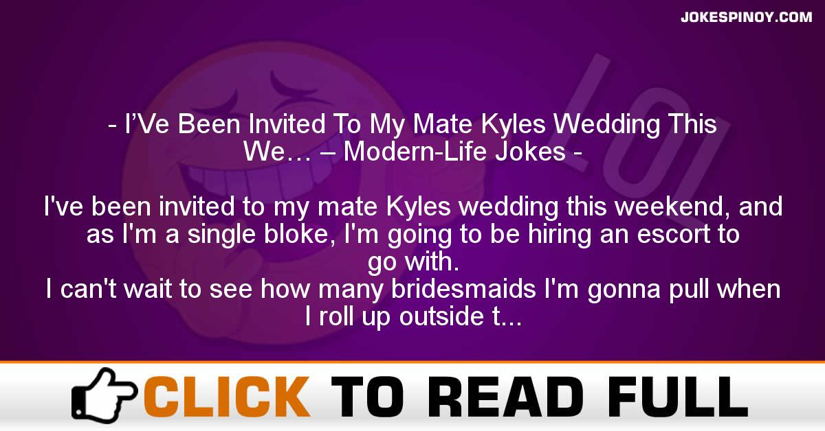 I'Ve Been Invited To My Mate Kyles Wedding This We… – Modern-Life Jokes