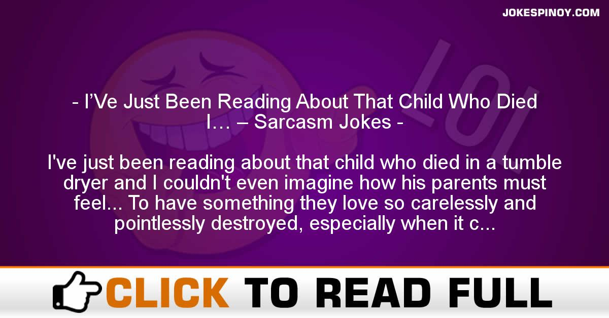 I'Ve Just Been Reading About That Child Who Died I… – Sarcasm Jokes