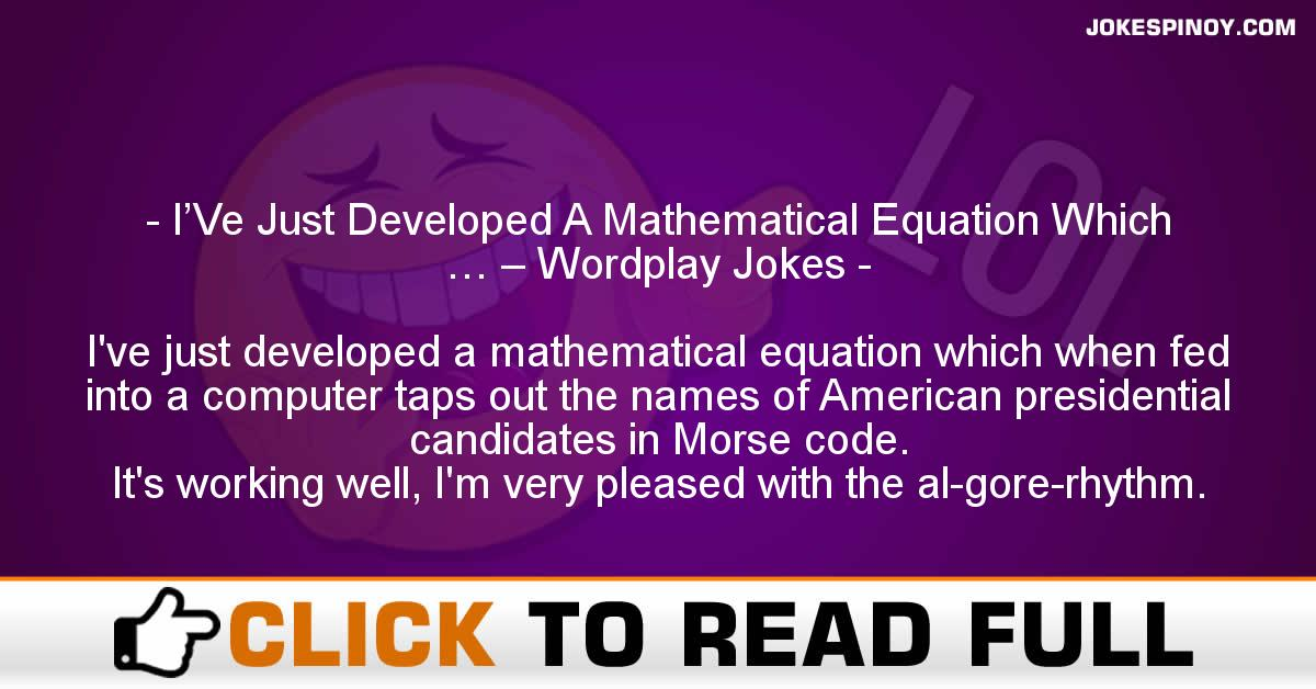 I'Ve Just Developed A Mathematical Equation Which … – Wordplay Jokes
