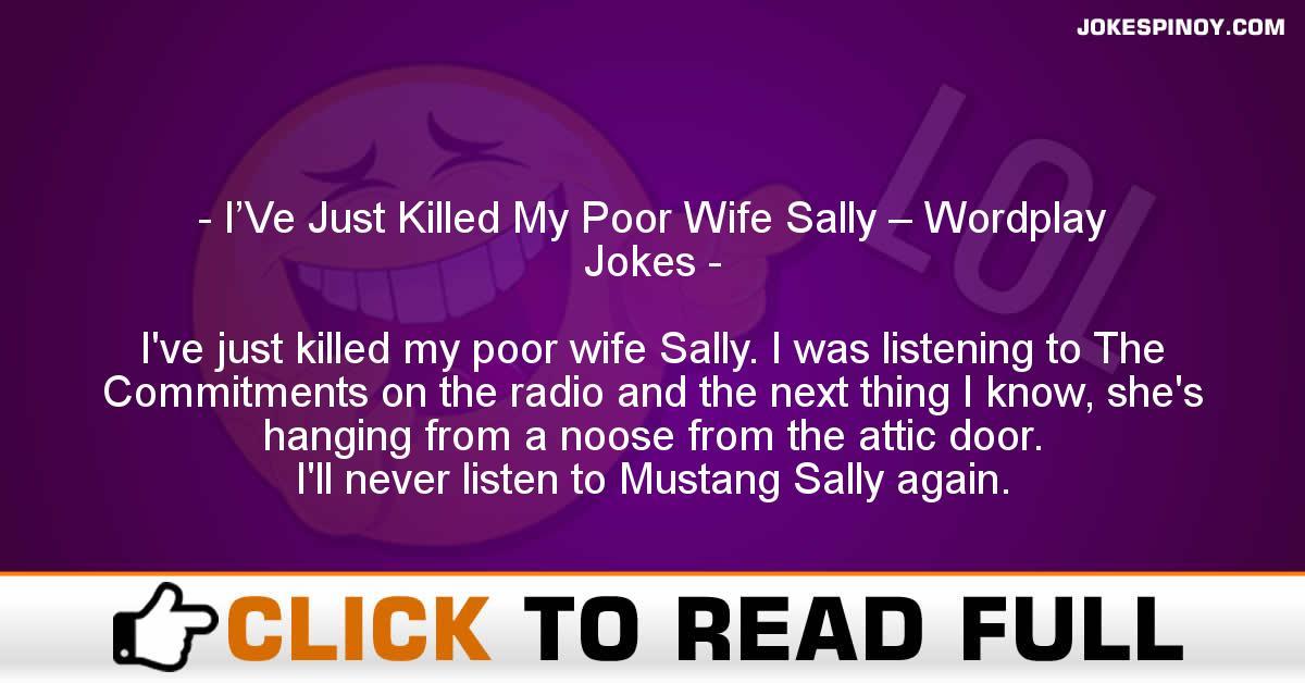 I'Ve Just Killed My Poor Wife Sally – Wordplay Jokes
