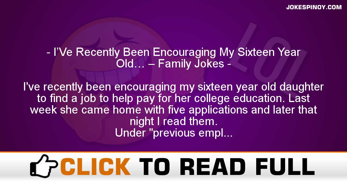 I'Ve Recently Been Encouraging My Sixteen Year Old… – Family Jokes