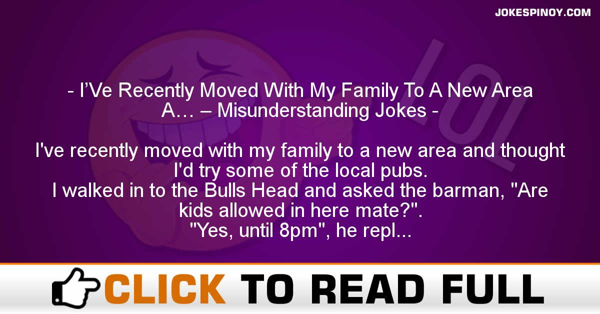 I'Ve Recently Moved With My Family To A New Area A… – Misunderstanding Jokes