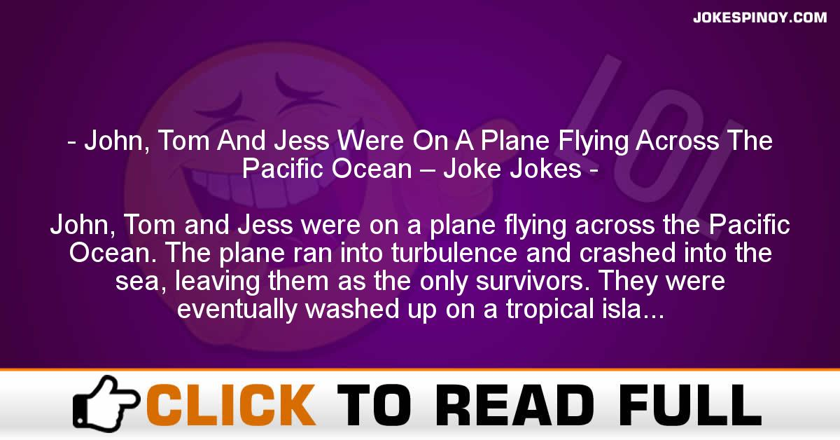 John, Tom And Jess Were On A Plane Flying Across The Pacific Ocean – Joke Jokes