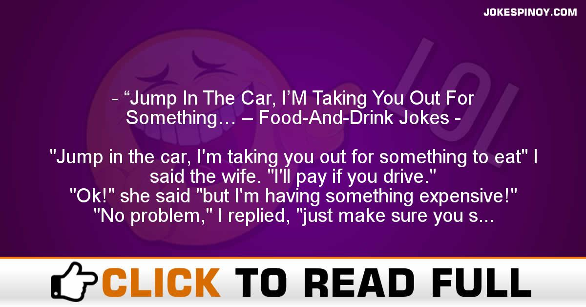 """""""Jump In The Car, I'M Taking You Out For Something… – Food-And-Drink Jokes"""