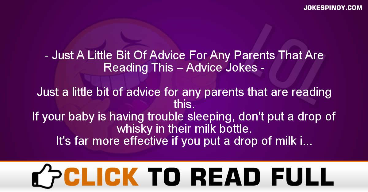 Just A Little Bit Of Advice For Any Parents That Are Reading This – Advice Jokes