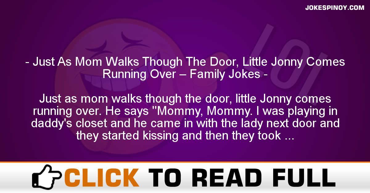 Just As Mom Walks Though The Door, Little Jonny Comes Running Over – Family Jokes