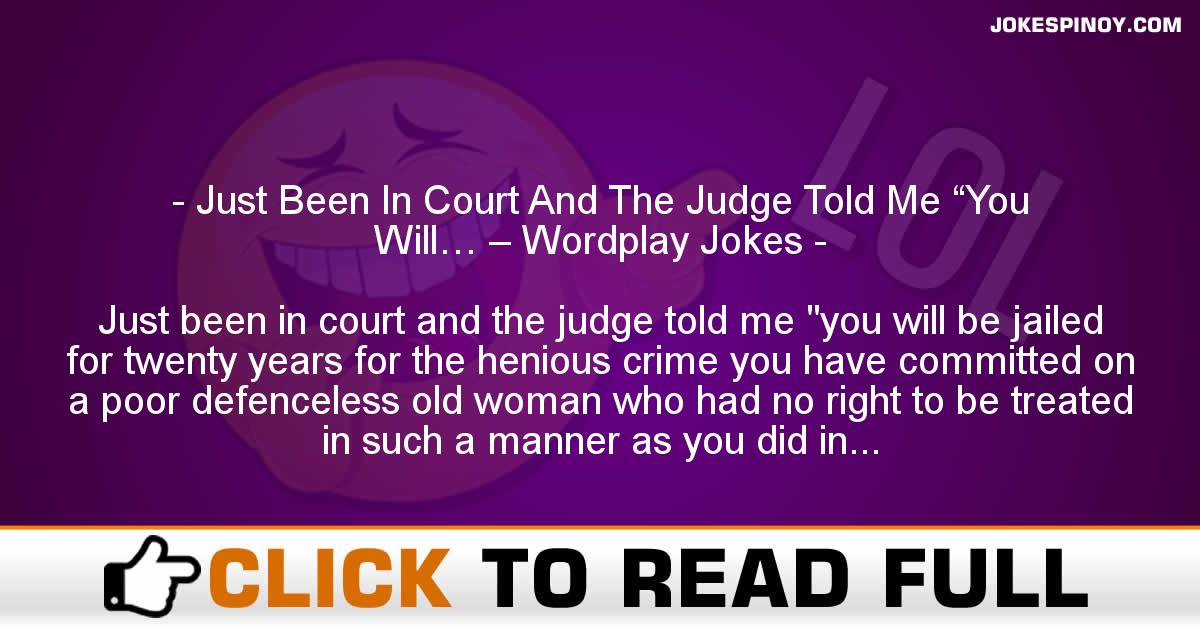 """Just Been In Court And The Judge Told Me """"You Will… – Wordplay Jokes"""