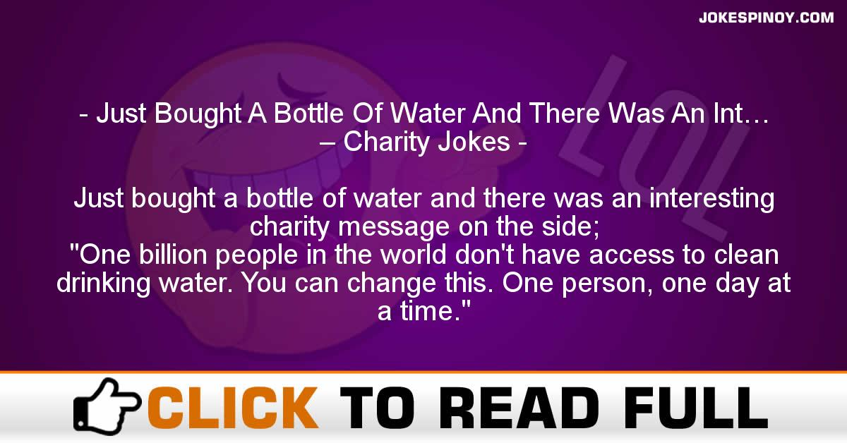 Just Bought A Bottle Of Water And There Was An Int… – Charity Jokes
