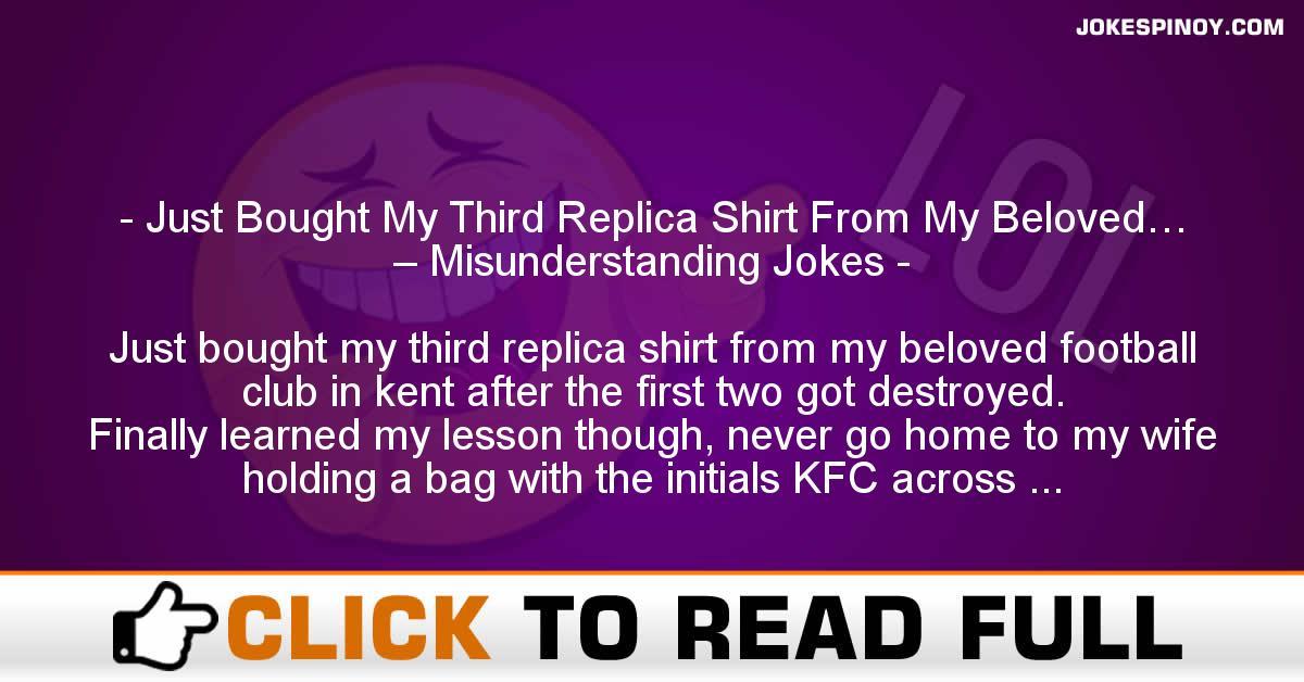 Just Bought My Third Replica Shirt From My Beloved… – Misunderstanding Jokes