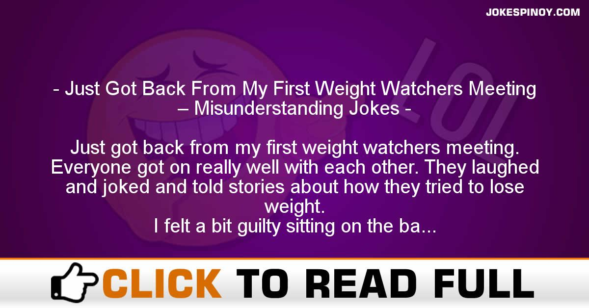 Just Got Back From My First Weight Watchers Meeting – Misunderstanding Jokes
