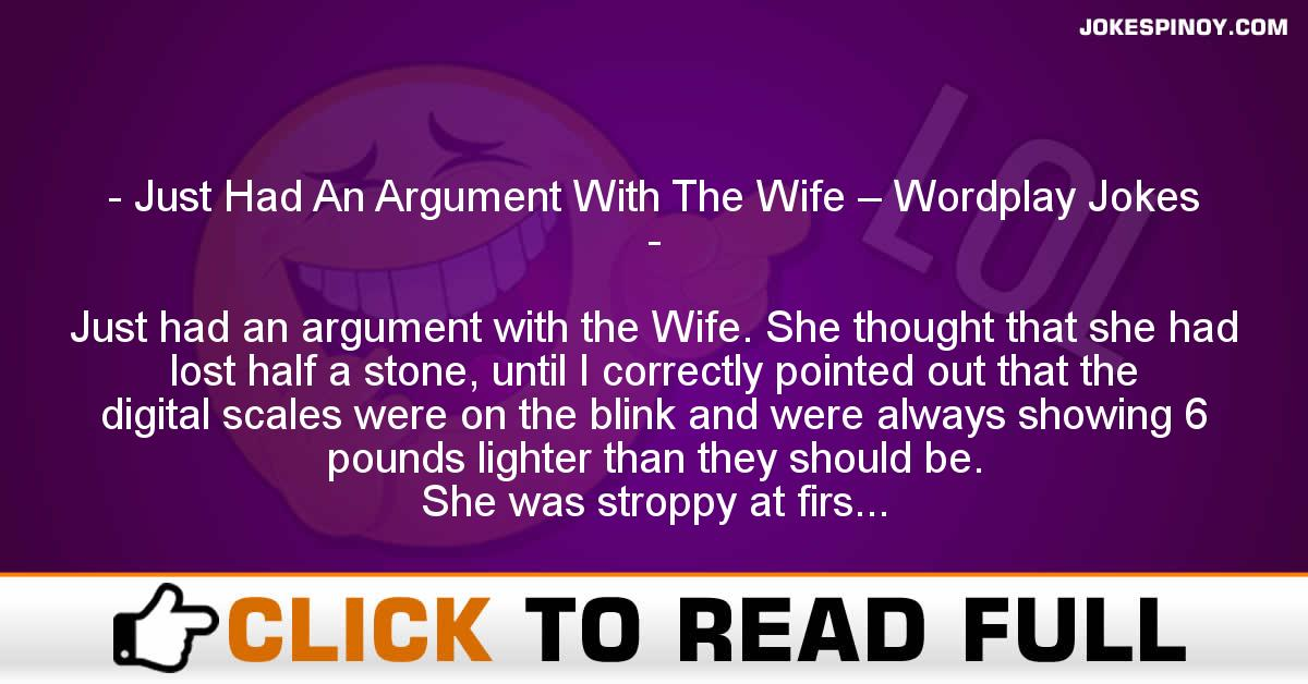Just Had An Argument With The Wife – Wordplay Jokes