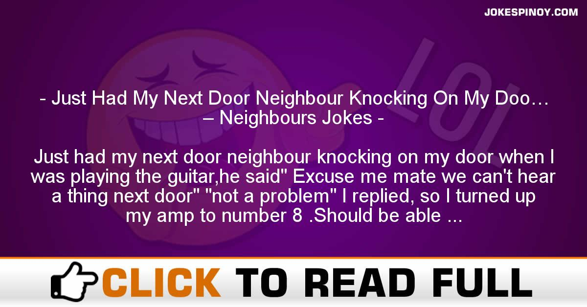 Just Had My Next Door Neighbour Knocking On My Doo… – Neighbours Jokes