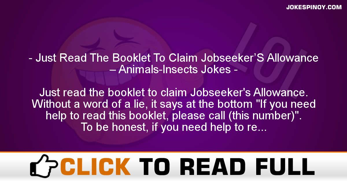 Just Read The Booklet To Claim Jobseeker'S Allowance – Animals-Insects Jokes