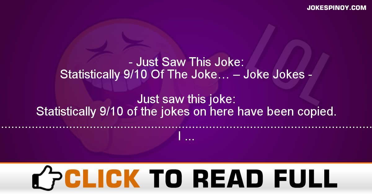 Just Saw This Joke: Statistically 9/10 Of The Joke… – Joke Jokes