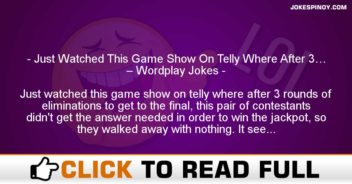 Just Watched This Game Show On Telly Where After 3… – Wordplay Jokes