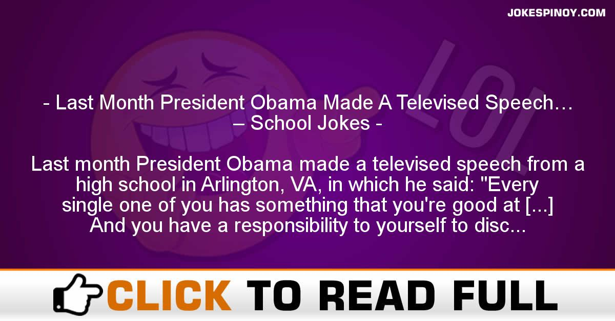 Last Month President Obama Made A Televised Speech… – School Jokes