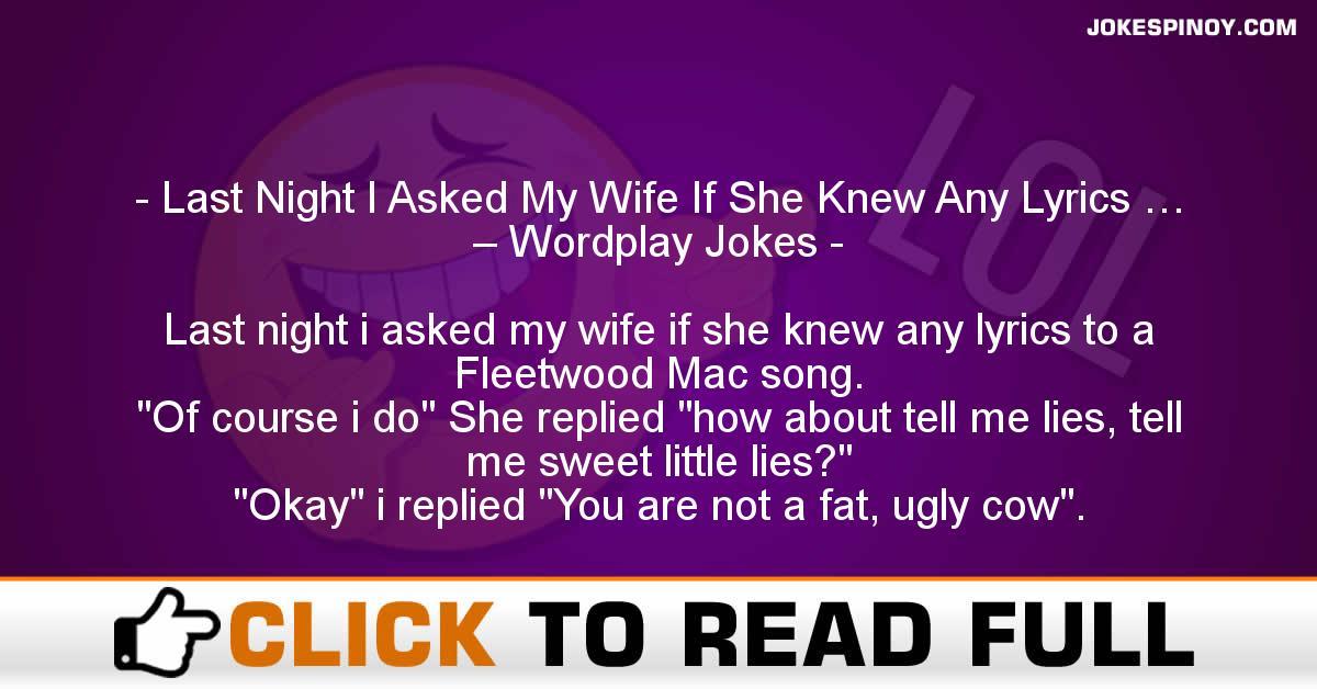 Last Night I Asked My Wife If She Knew Any Lyrics … – Wordplay Jokes